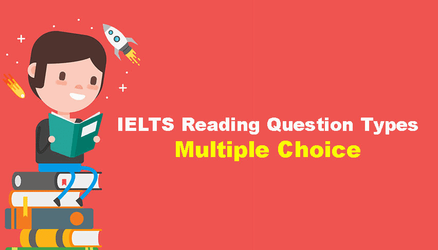 MULTIPLE CHOICE TRONG IELTS READING vi sao lai kho